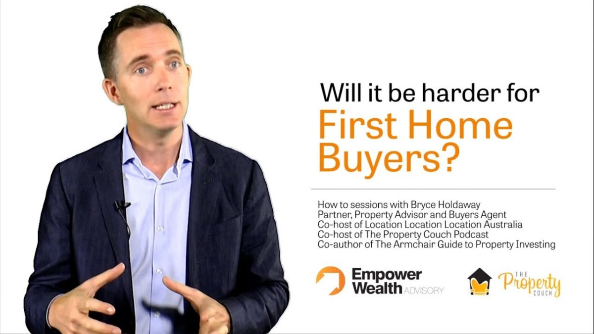 Will it be harder for First Home Buyers? Tips on Buying Your First Home by Bryce Hodaldway