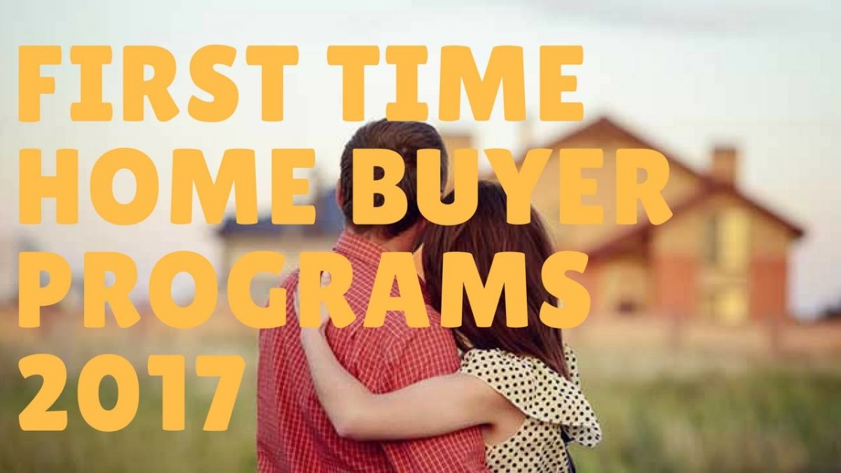 First Time Home Buyer Programs 2017 – Tips And Advice For First Time Home Buyer