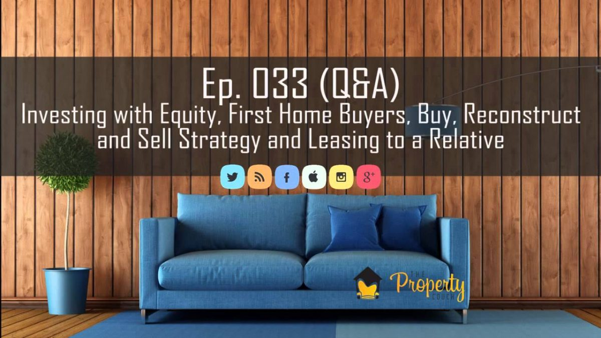 Ep 33 | Investing with equity, first home buyers tips and more – Property Podcast