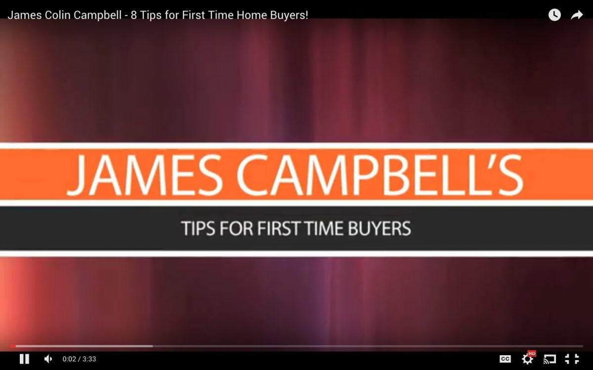 James Colin Campbell – 8 Tips for First Time Home Buyers!