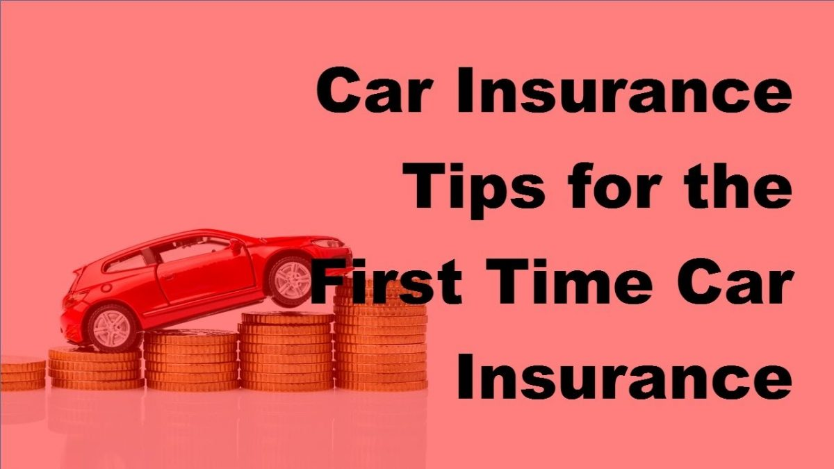 Car Insurance Tips for the First Time Car Insurance Buyers  – 2017 Buying Car Insurance Tips